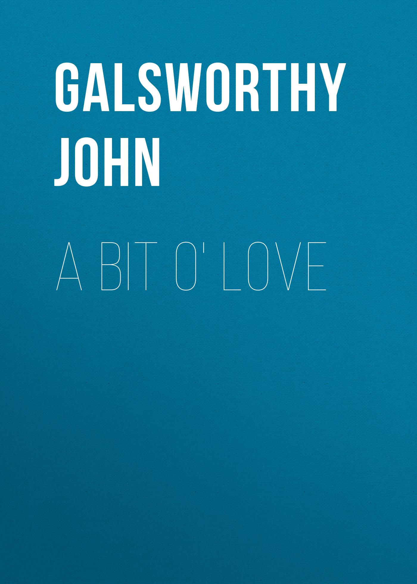 Galsworthy John A Bit O' Love