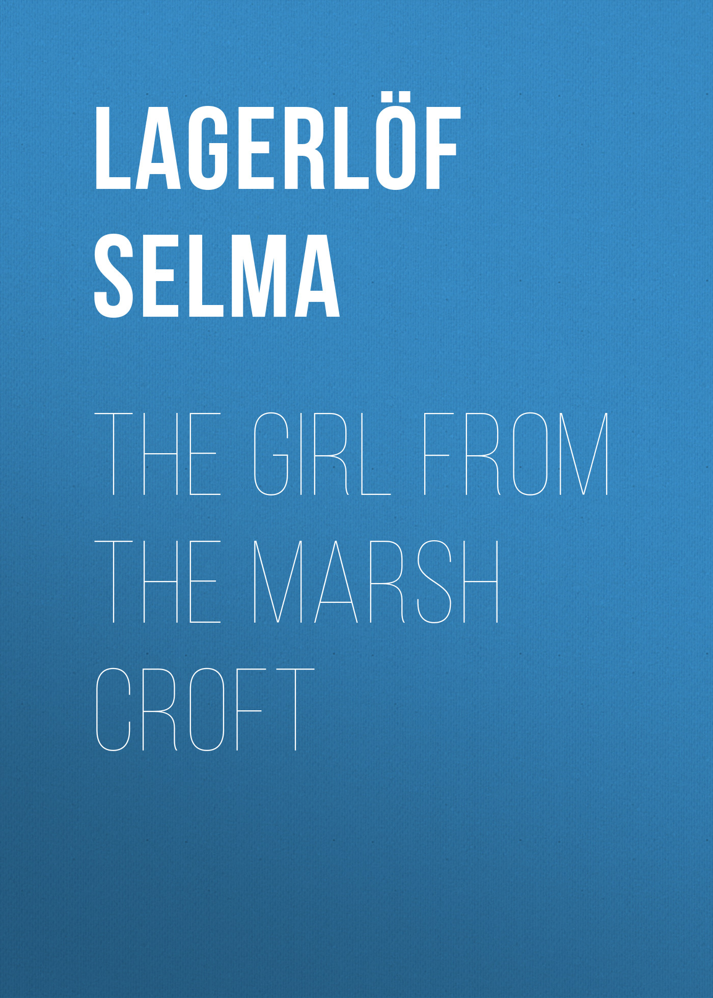 где купить Lagerlöf Selma The Girl from the Marsh Croft дешево