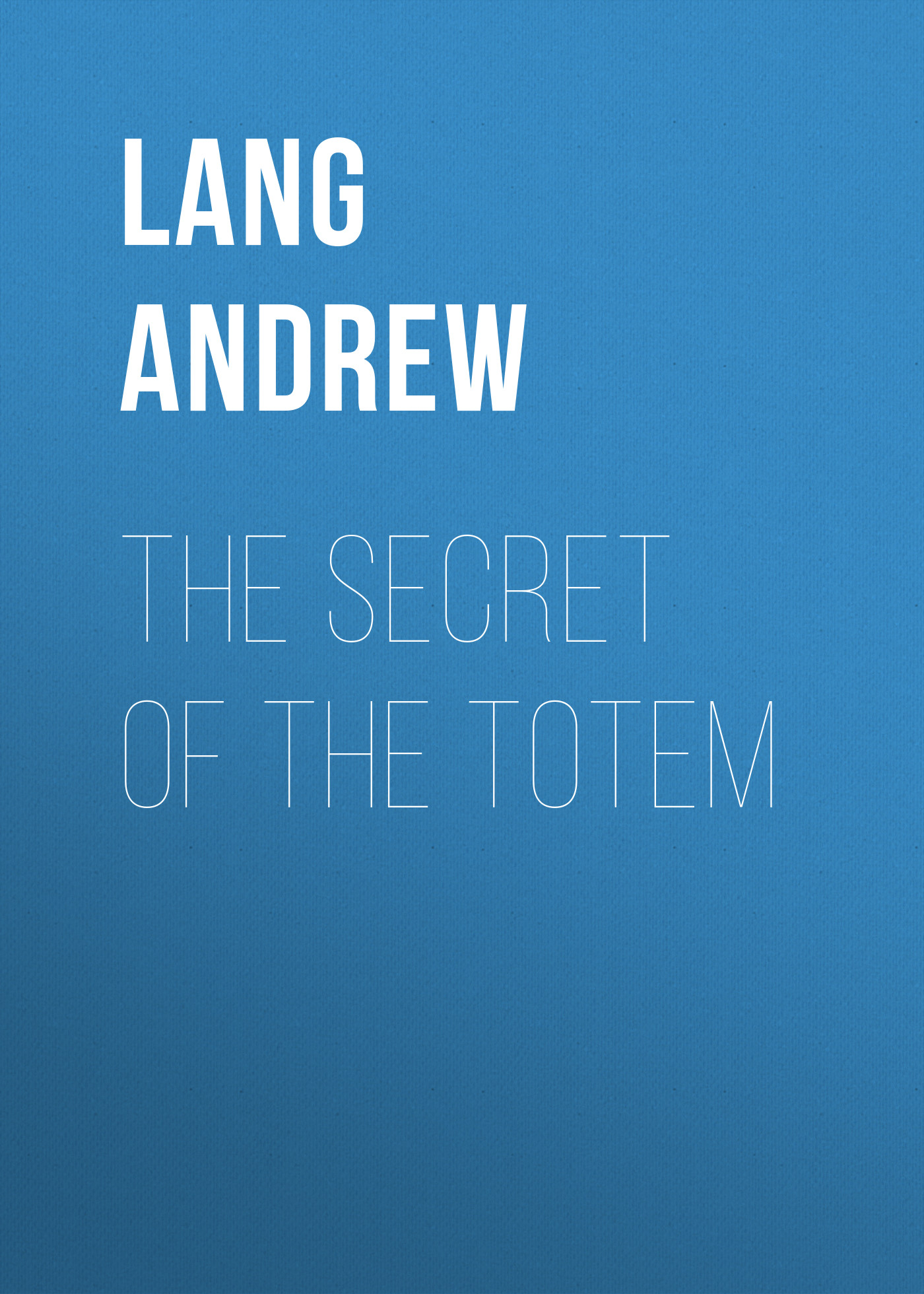 Lang Andrew The Secret of the Totem andrew lang tales of troy and greece