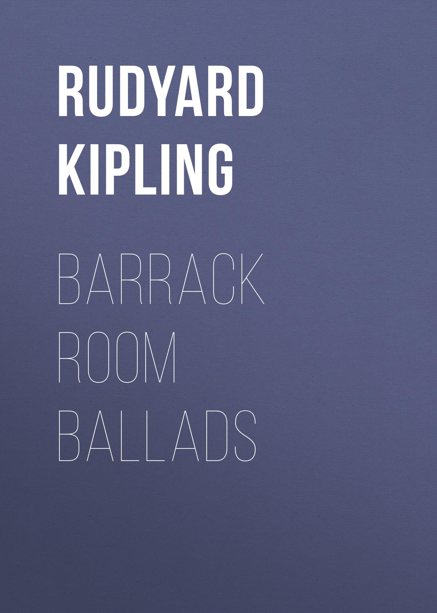 Редьярд Киплинг Barrack Room Ballads