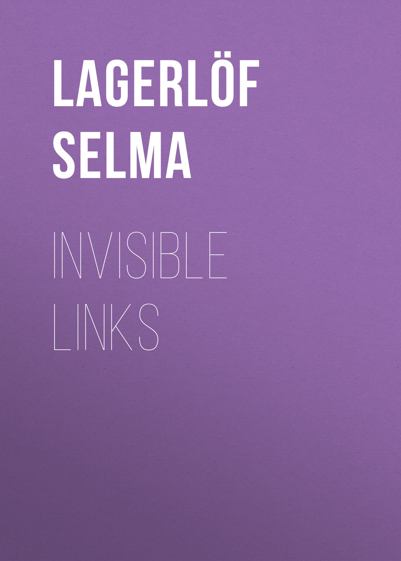 Lagerlöf Selma Invisible Links цена