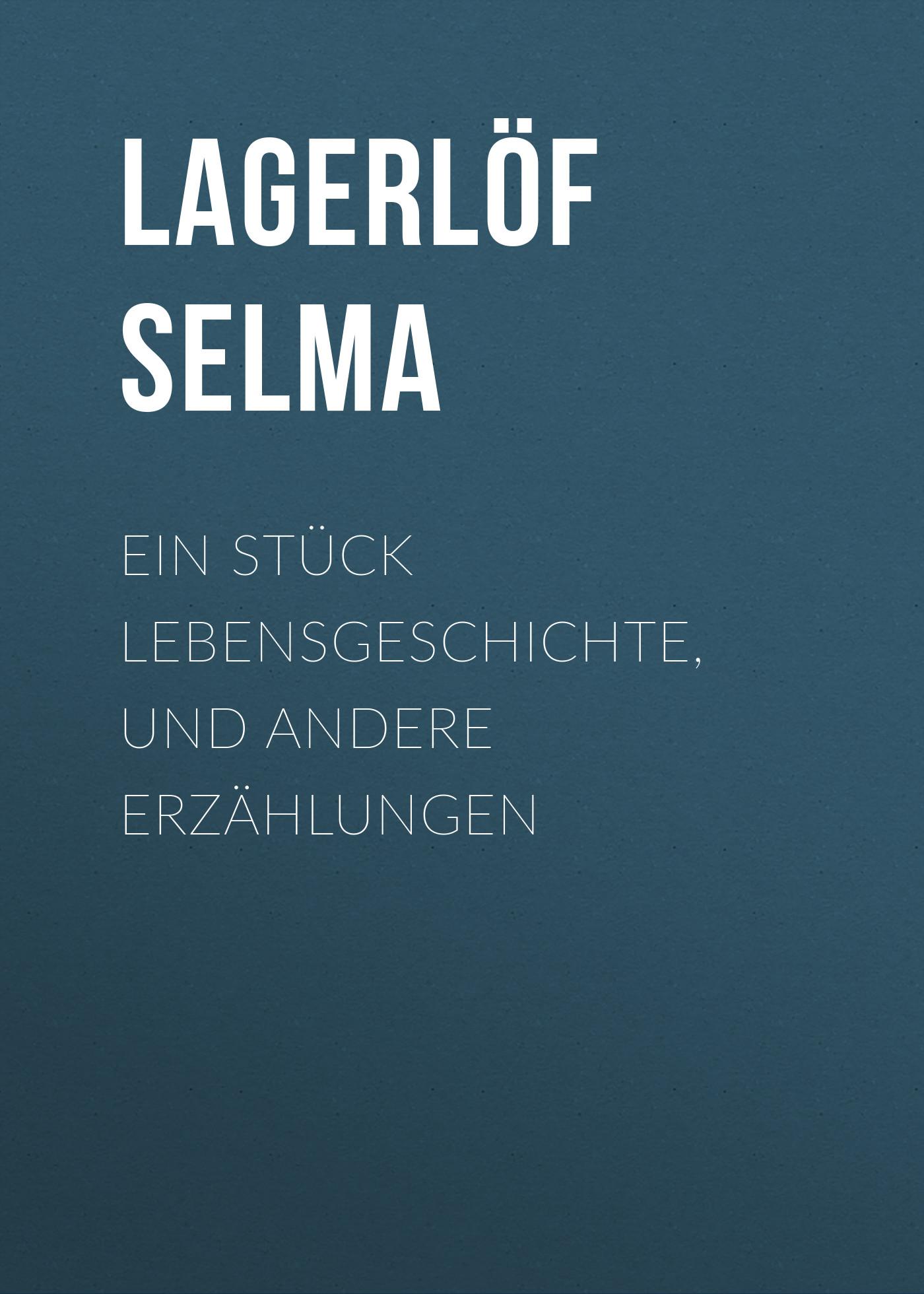 Lagerlöf Selma Ein Stück Lebensgeschichte, und andere Erzählungen klabund erotische erzählungen