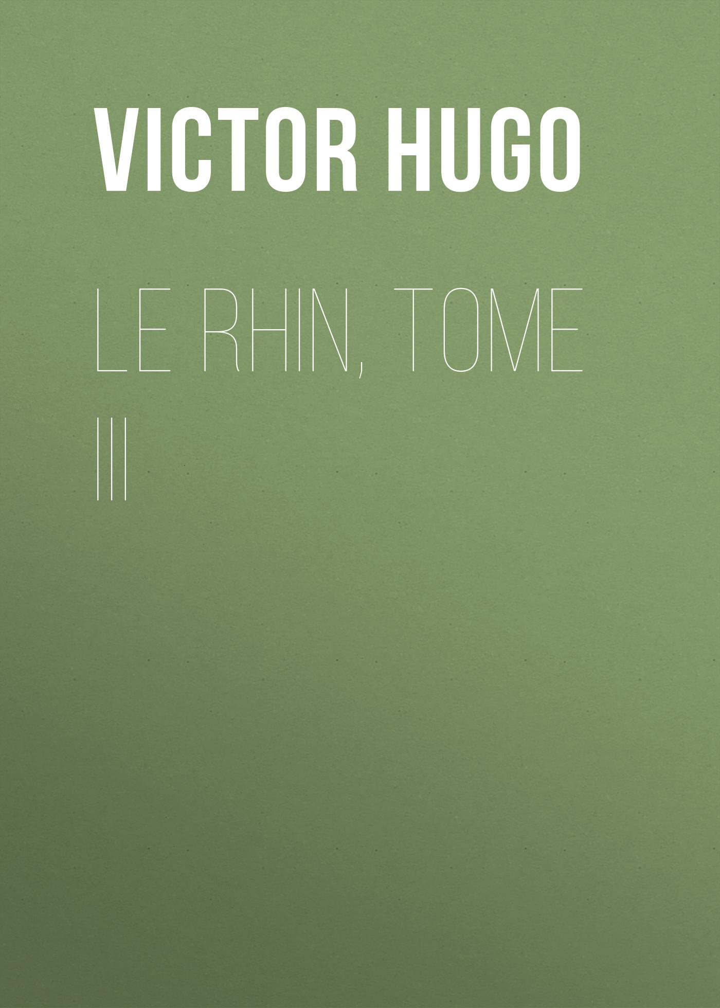 Виктор Мари Гюго Le Rhin, Tome III виктор мари гюго les misérables tome ii cosette