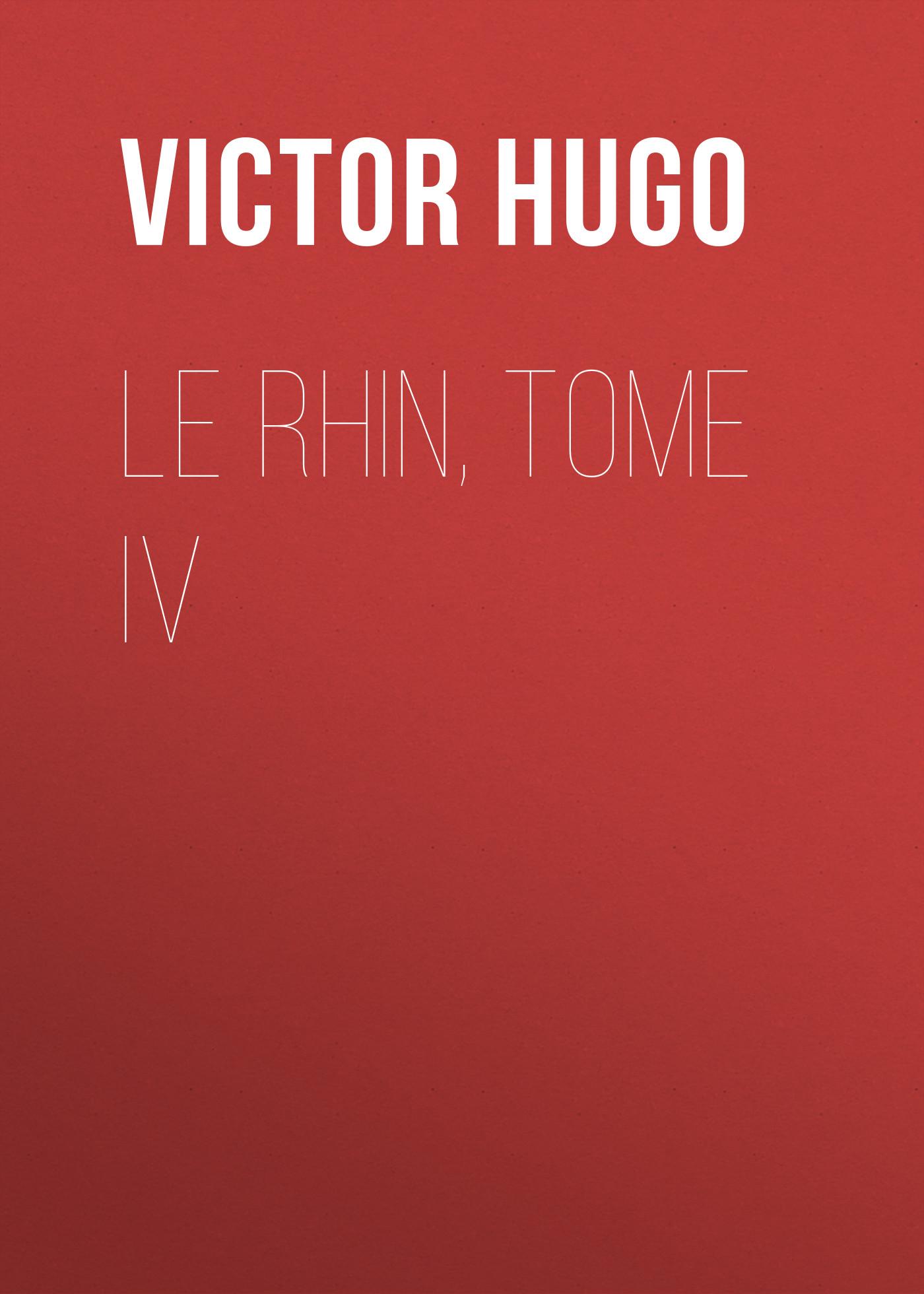 Виктор Мари Гюго Le Rhin, Tome IV виктор мари гюго les misérables tome ii cosette