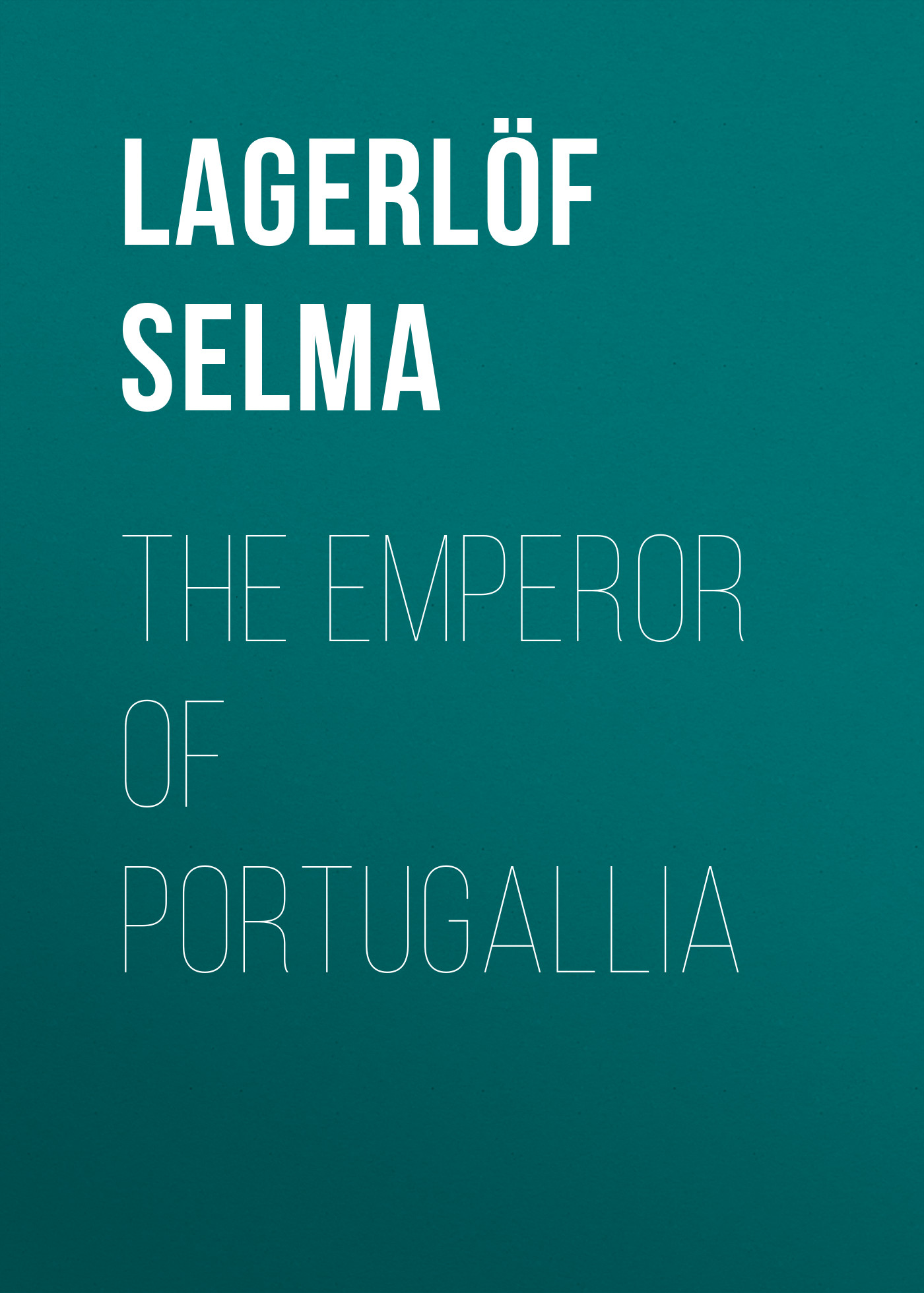 Lagerlöf Selma The Emperor of Portugallia