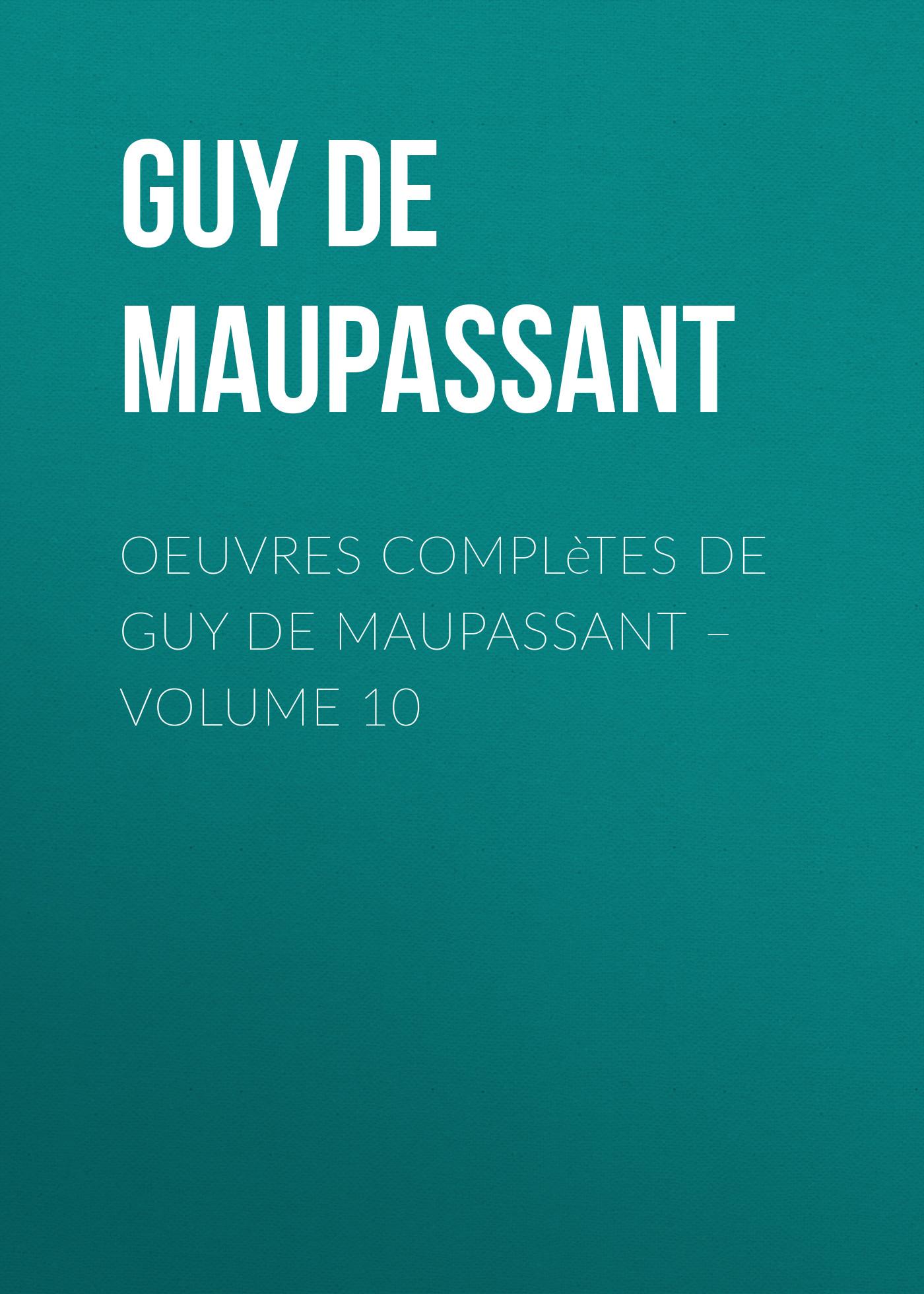 Ги де Мопассан Oeuvres complètes de Guy de Maupassant – volume 10 ги де мопассан œuvres complètes de guy de maupassant volume 03