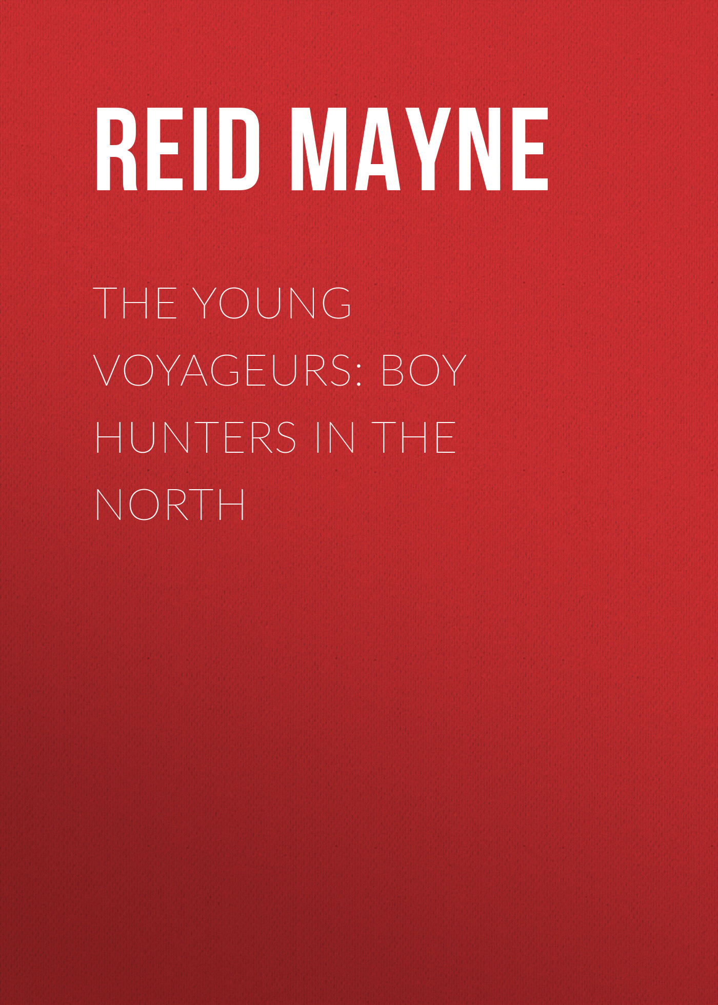 The Young Voyageurs: Boy Hunters in the North