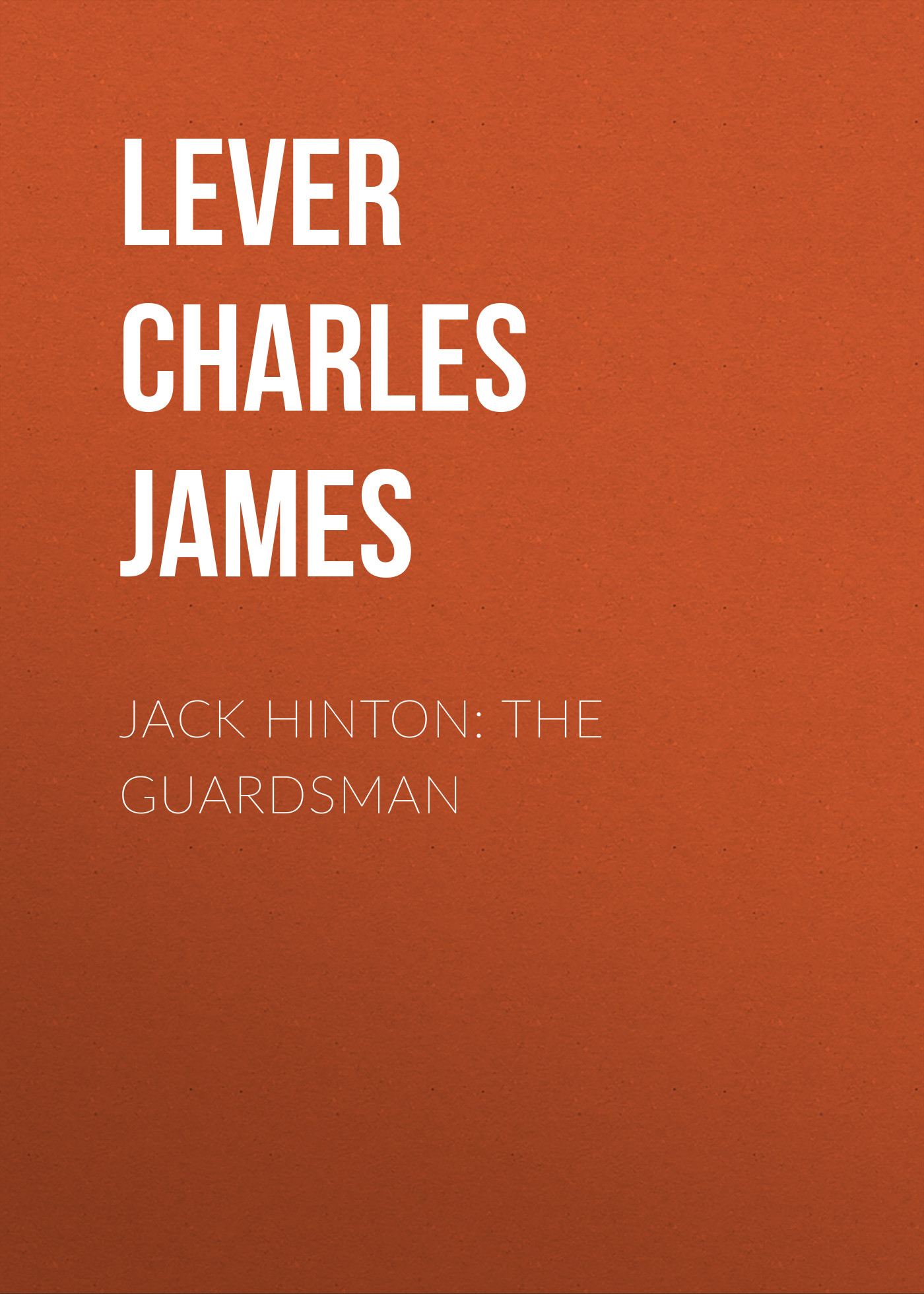 Lever Charles James Jack Hinton: The Guardsman a hinton rhapsody op 23
