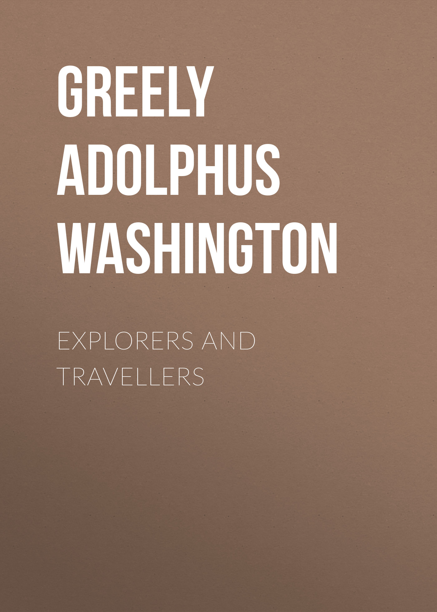 Greely Adolphus Washington Explorers and Travellers travellers