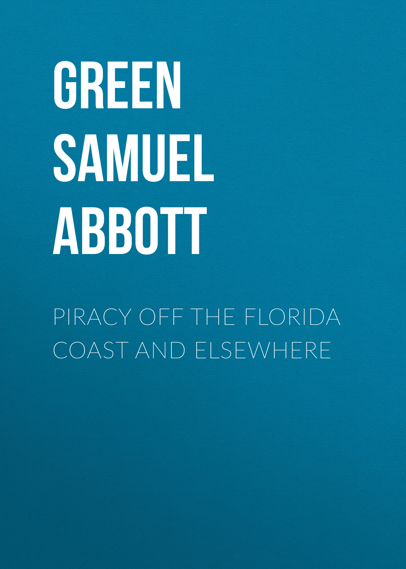 Green Samuel Abbott Piracy off the Florida Coast and Elsewhere цена