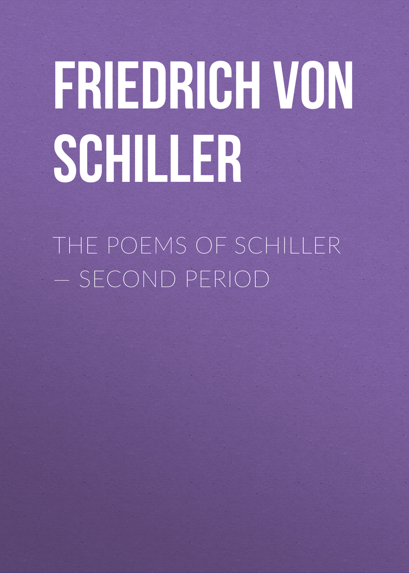 Friedrich von Schiller The Poems of Schiller – Second period schiller bielefeld