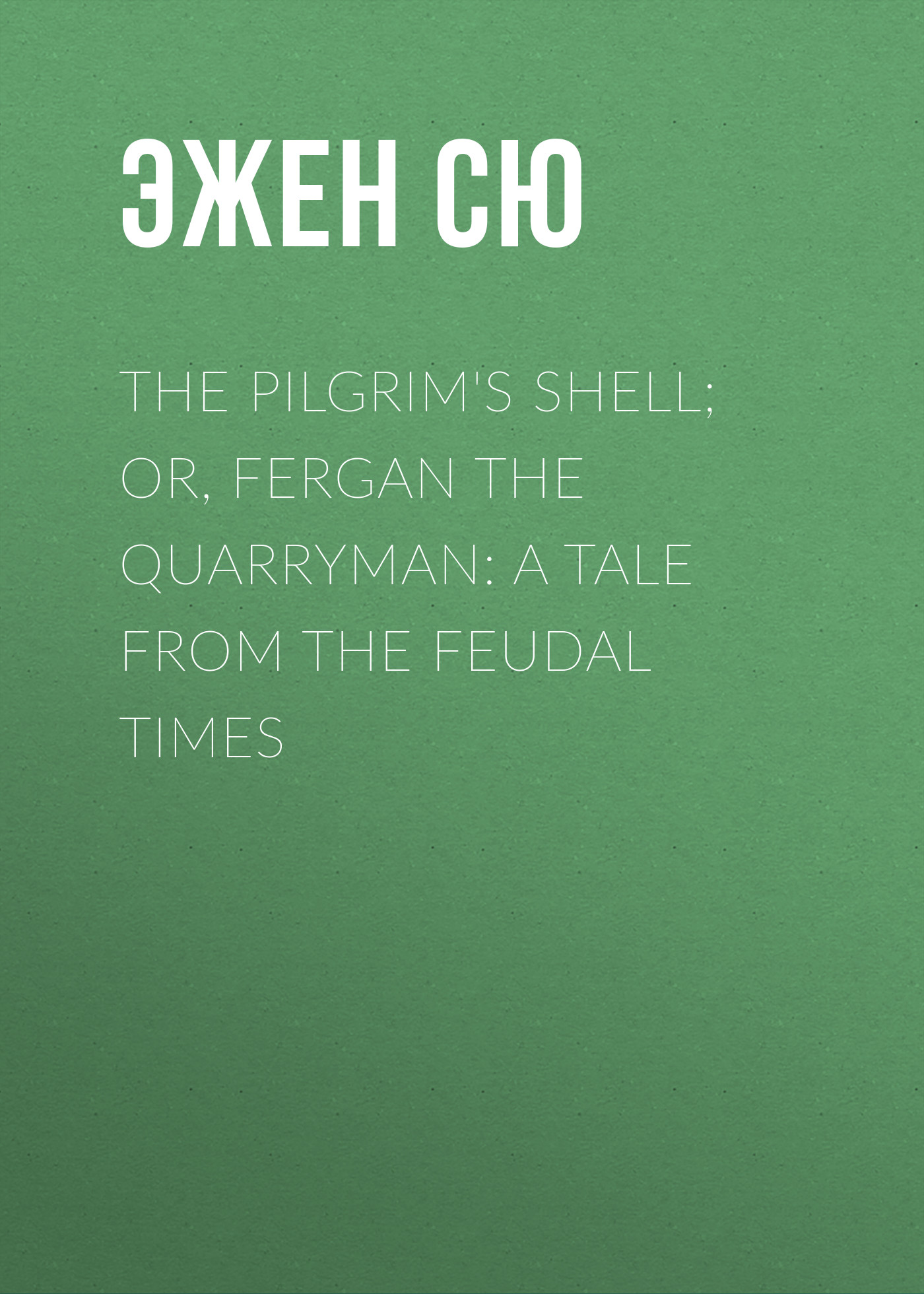 Эжен Сю The Pilgrim's Shell; Or, Fergan the Quarryman: A Tale from the Feudal Times the orphan s tale