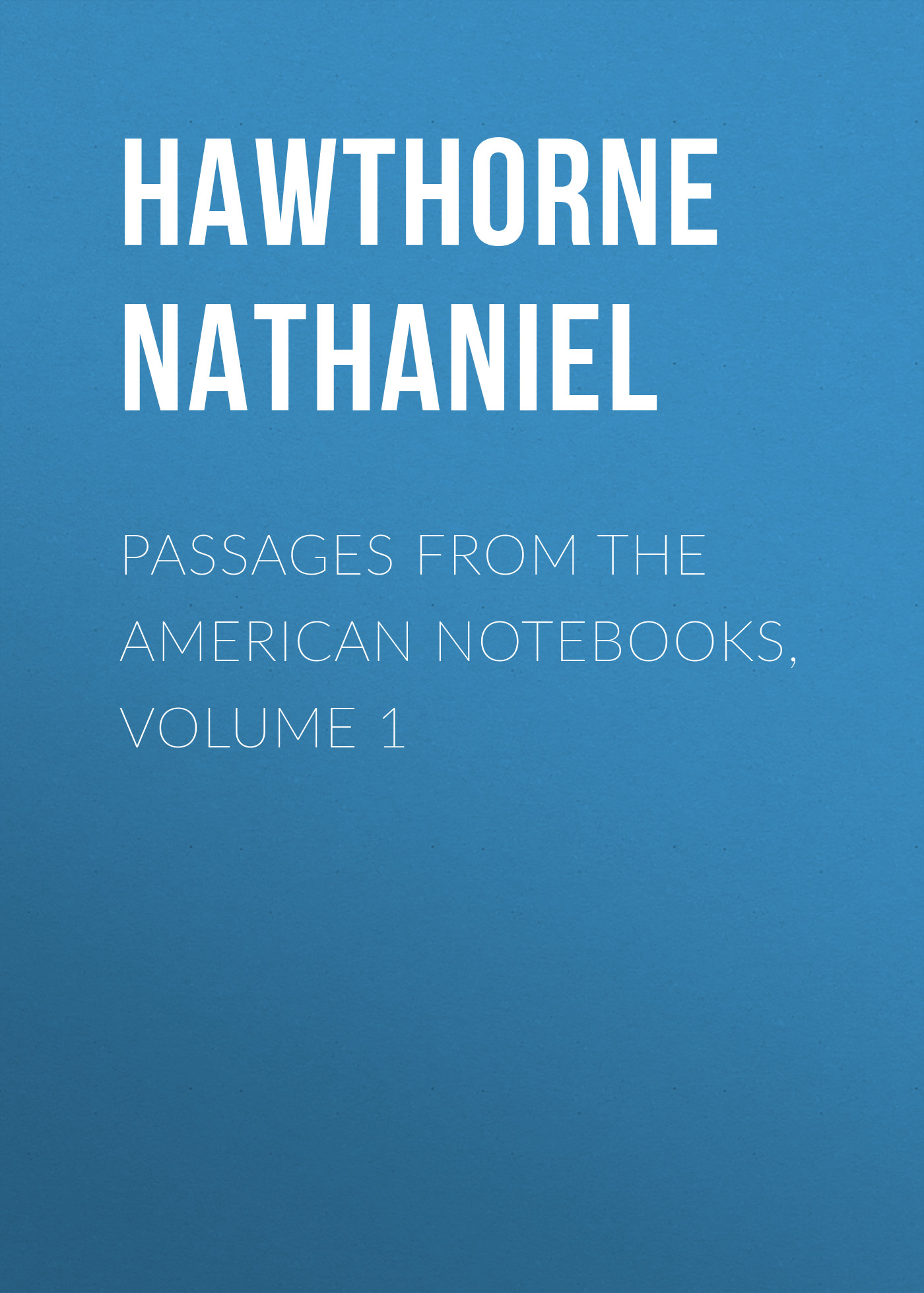 Hawthorne Nathaniel Passages from the American Notebooks, Volume 1 цена и фото
