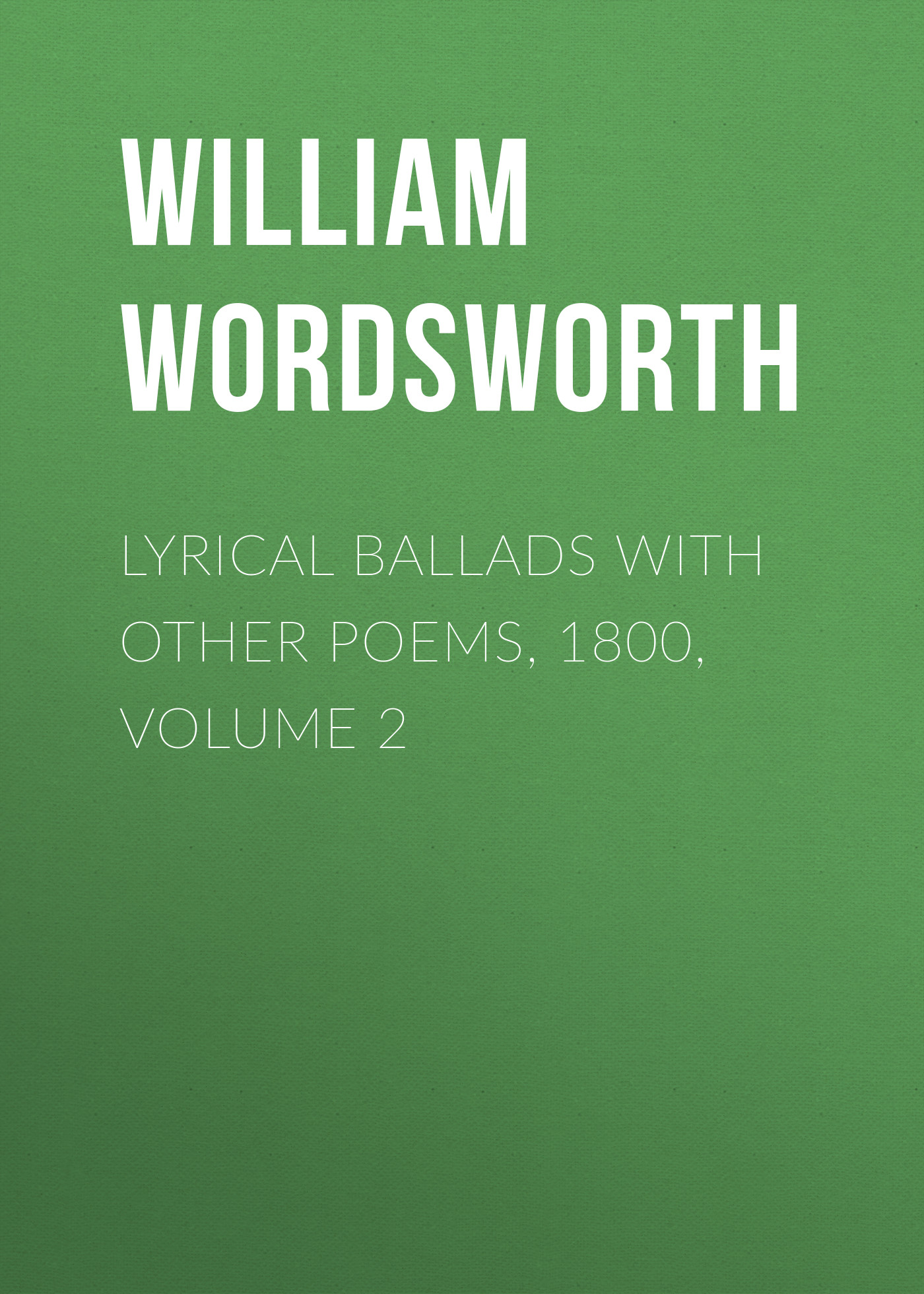 William Wordsworth Lyrical Ballads with Other Poems, 1800, Volume 2 rice harvey 1800 1891 mount vernon and other poems