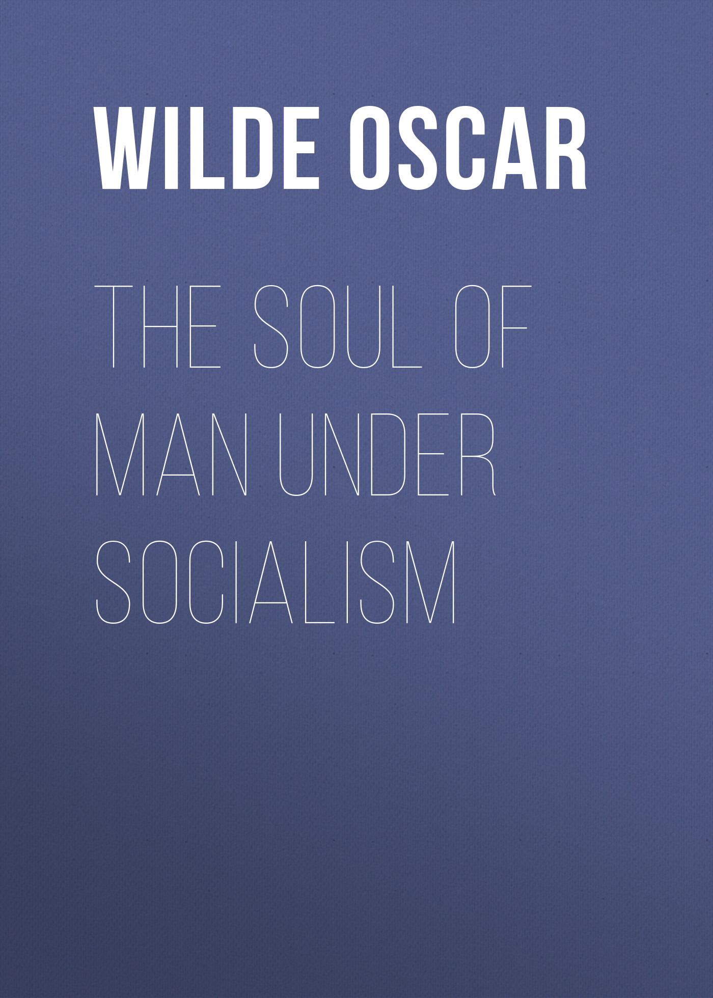 Оскар Уайльд The Soul of Man under Socialism