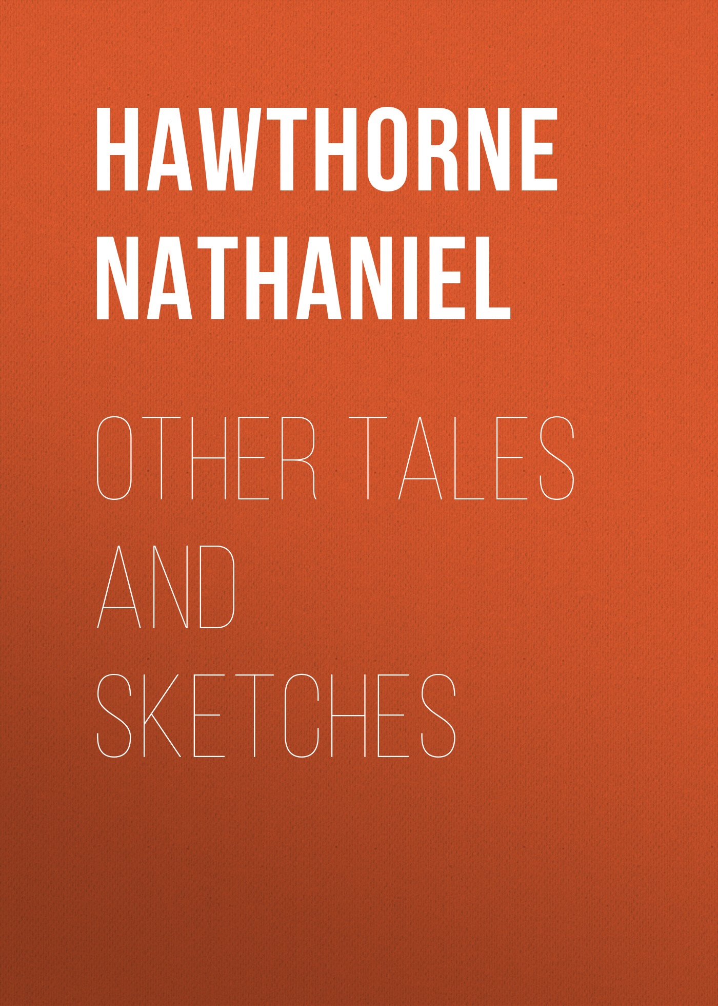 Hawthorne Nathaniel Other Tales and Sketches tales speeches essays and sketches