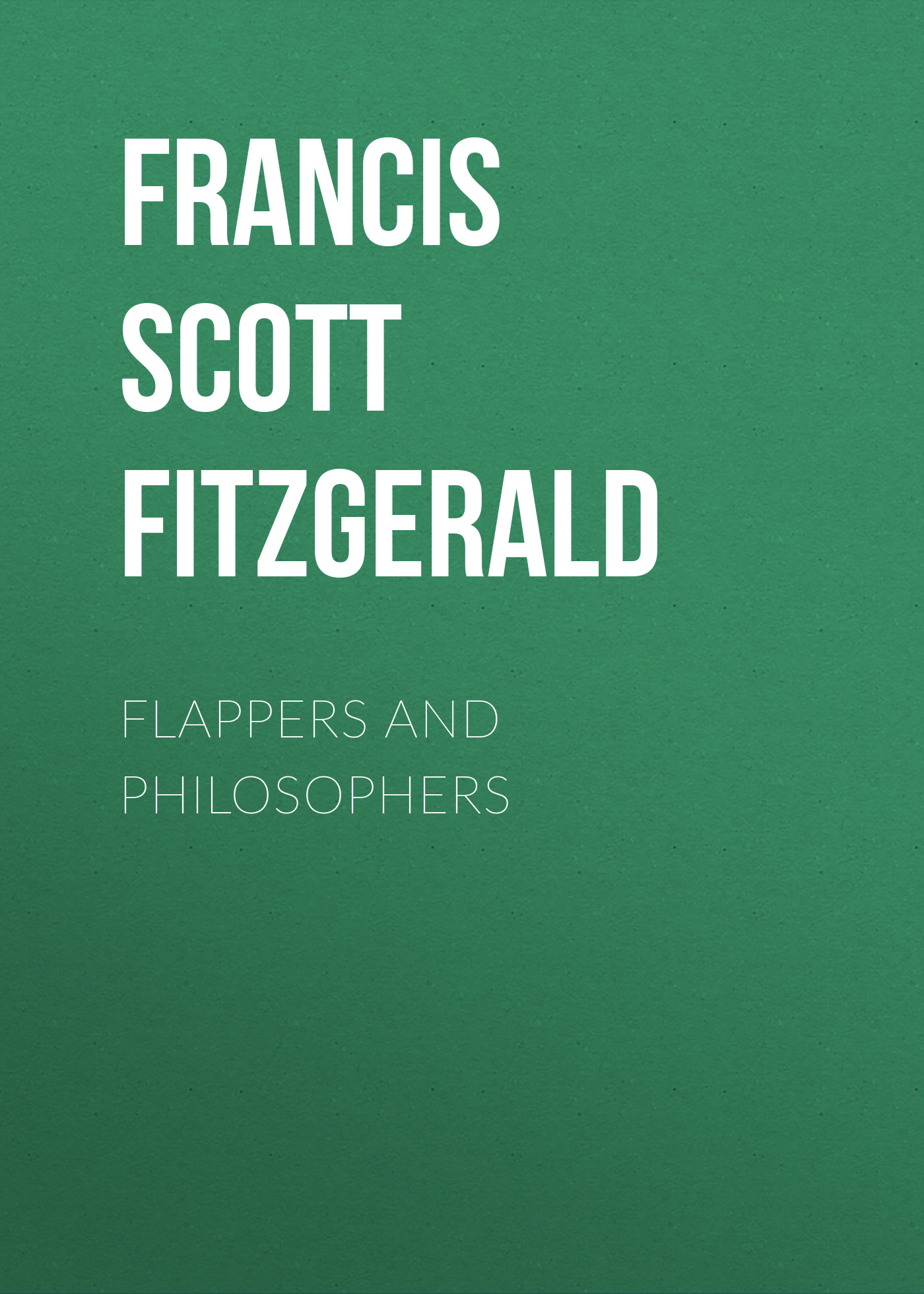 Френсис Фицджеральд Flappers and Philosophers fitzgerald f flappers and philosophers