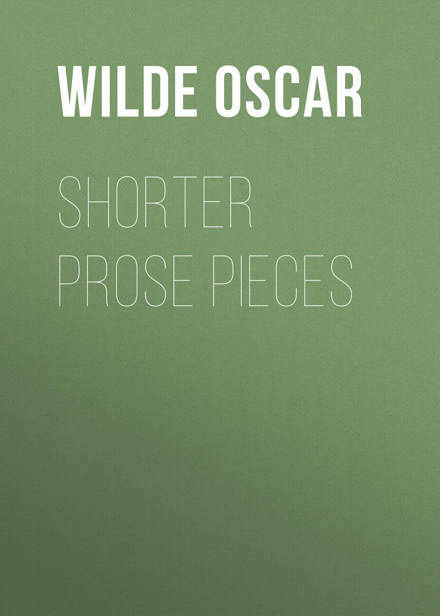 Оскар Уайльд Shorter Prose Pieces shorter poems