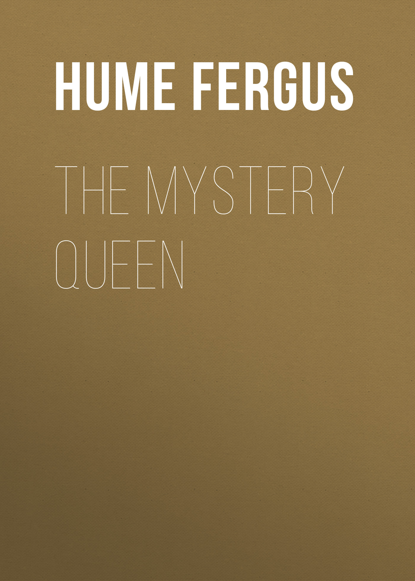 Hume Fergus The Mystery Queen fergus hume a woman s burden