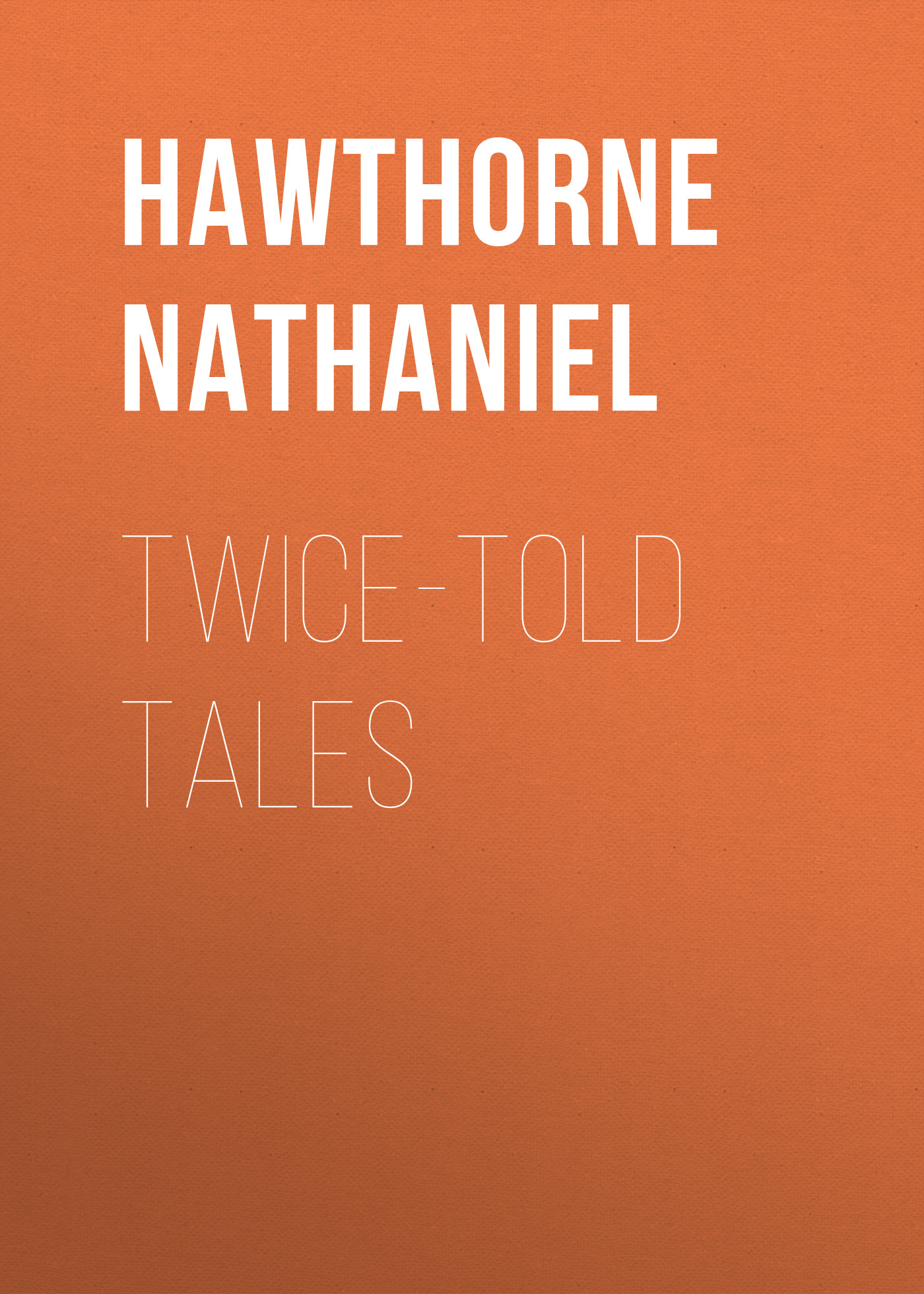 Hawthorne Nathaniel Twice-Told Tales все цены
