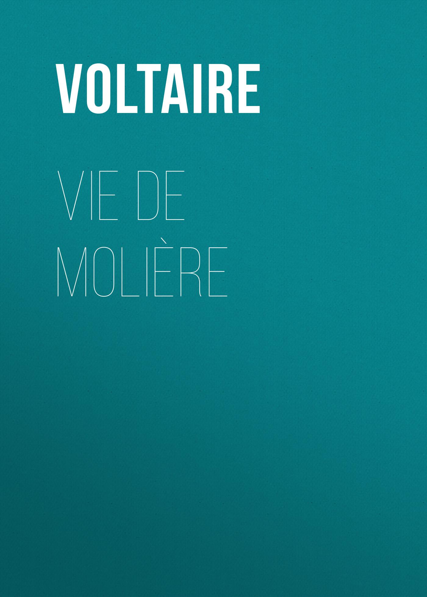 Вольтер Vie de Molière вольтер ф м золотые цитаты классиков литературы вольтер