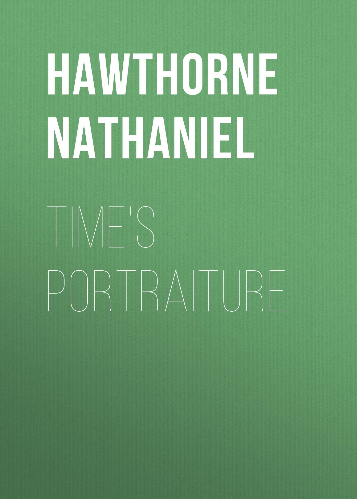 Hawthorne Nathaniel Time's Portraiture nathaniel hawthorne main street