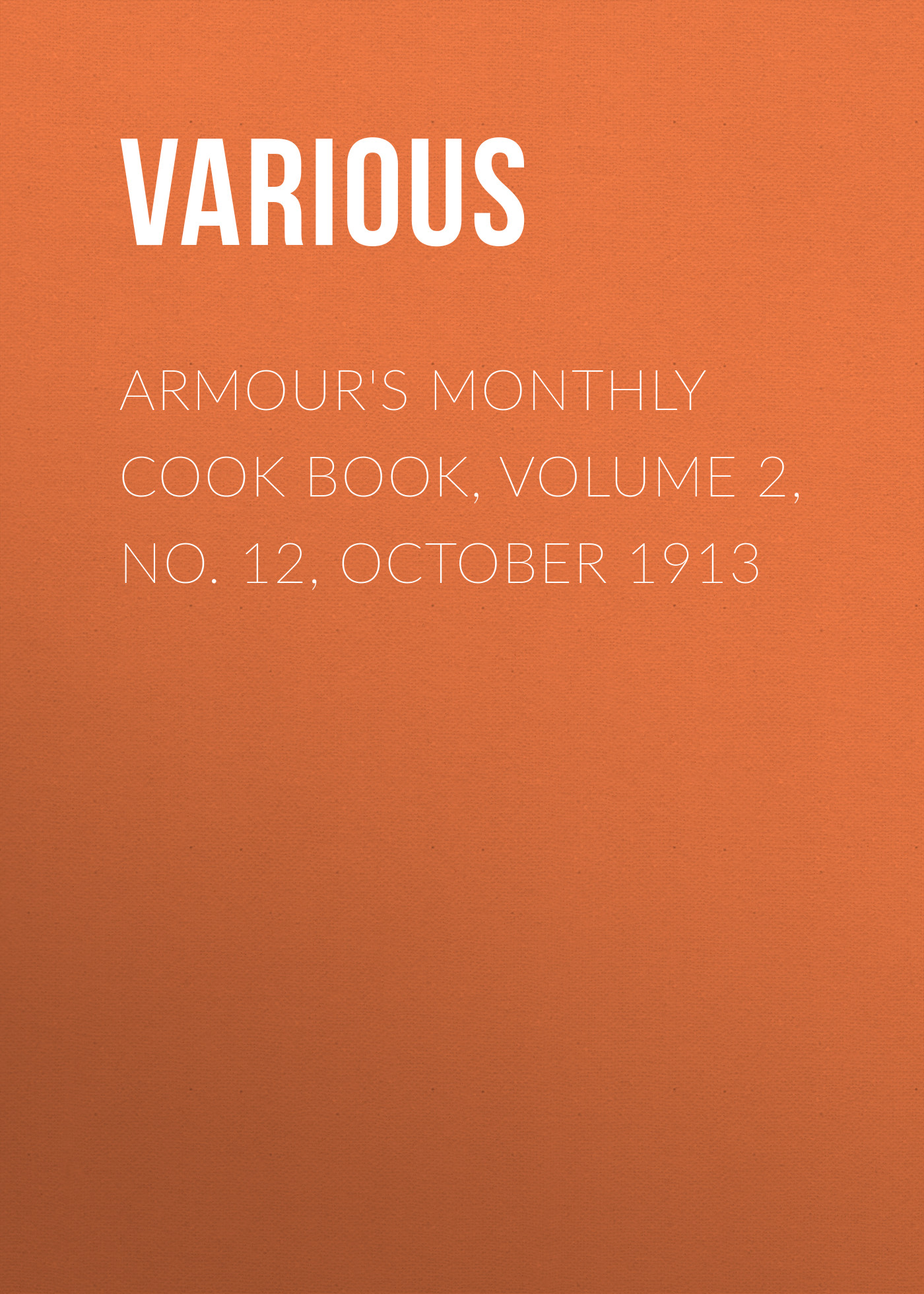 Various Armour's Monthly Cook Book, Volume 2, No. 12, October 1913 various beadle s dime song book no 1