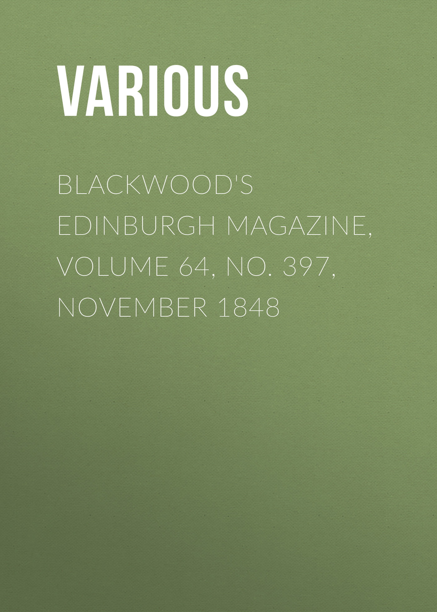 Various Blackwood's Edinburgh Magazine, Volume 64, No. 397, November 1848