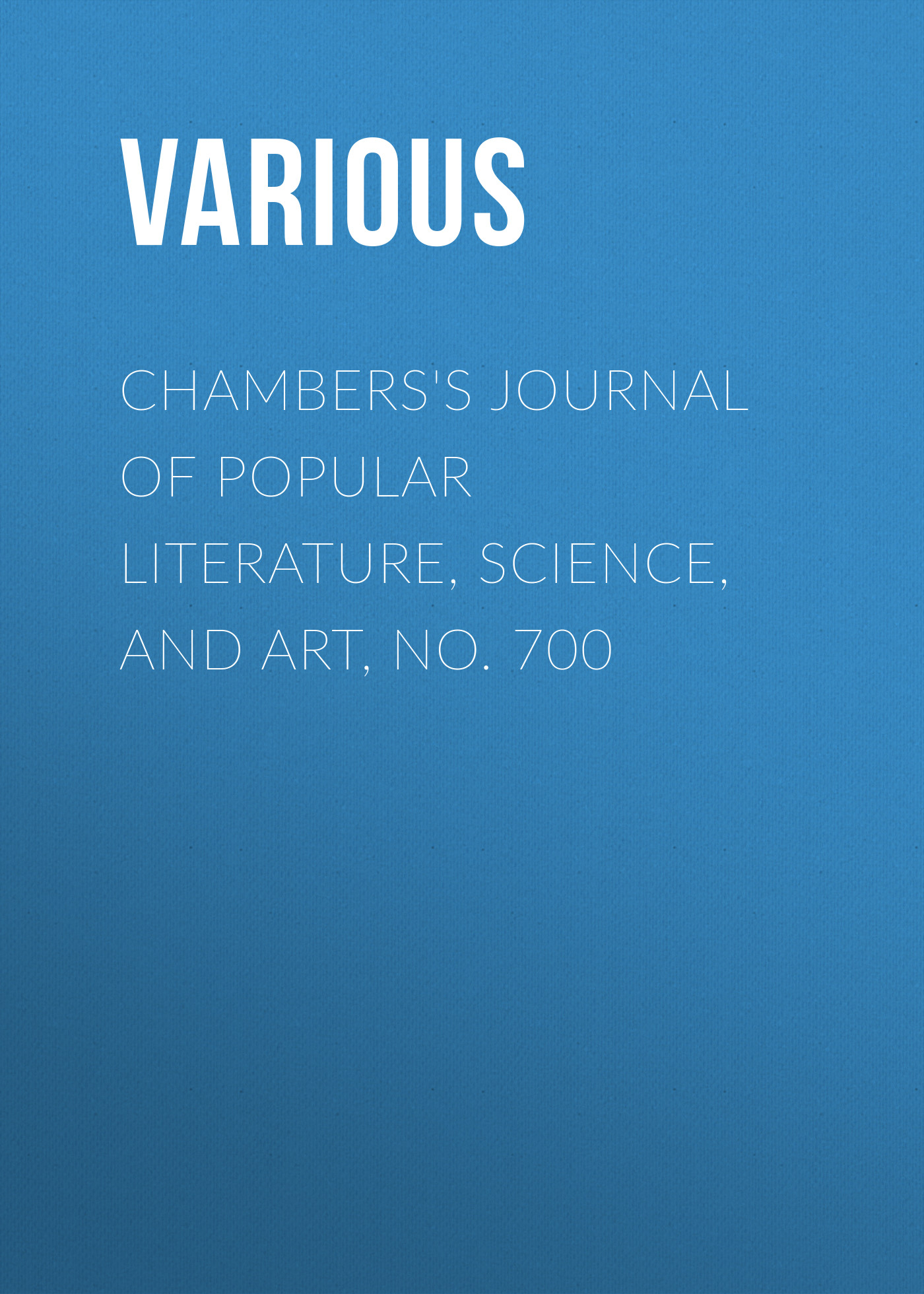 Chambers\'s Journal of Popular Literature, Science, and Art, No. 700 ( Various  )