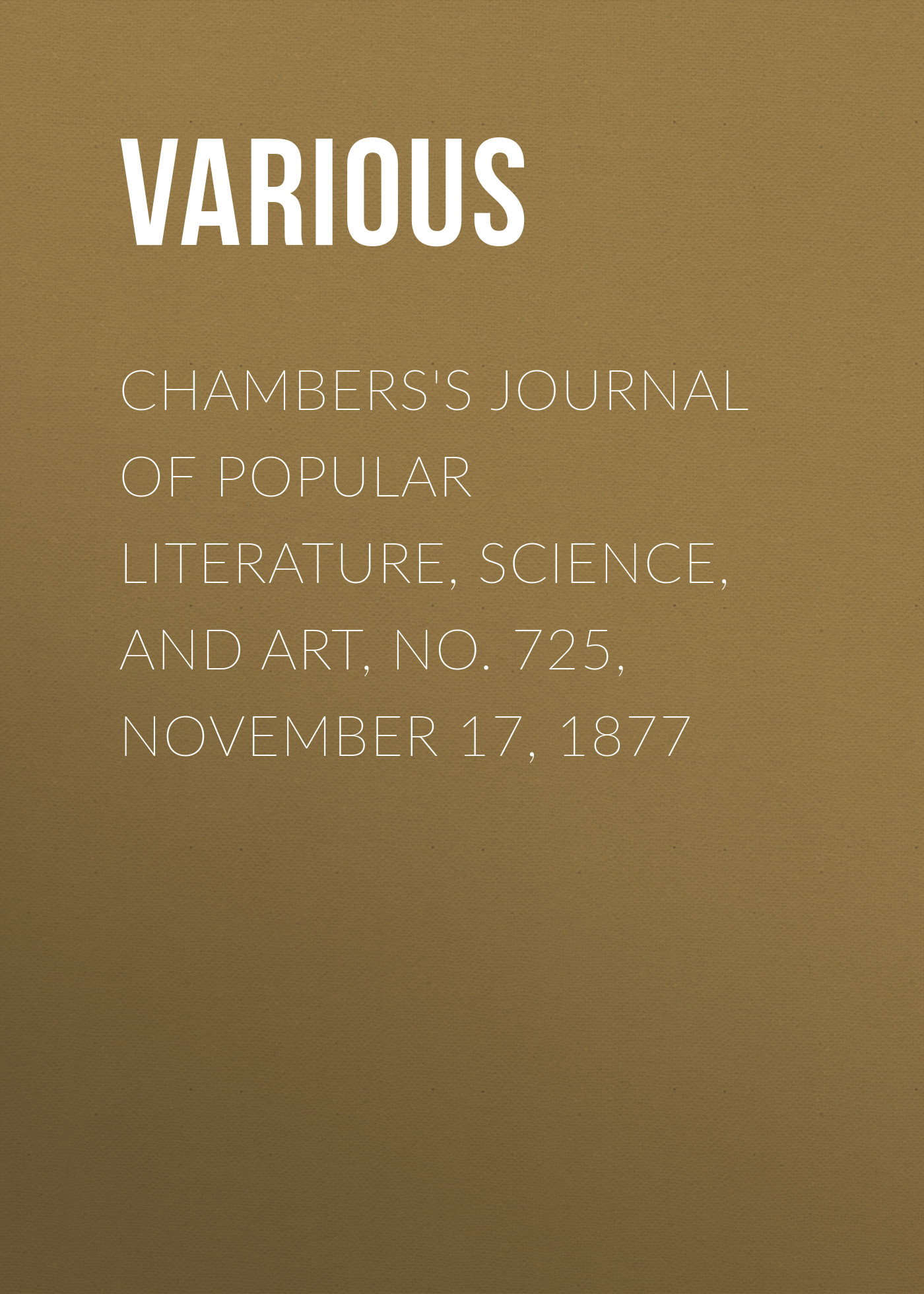 Various Chambers's Journal of Popular Literature, Science, and Art, No. 725, November 17, 1877