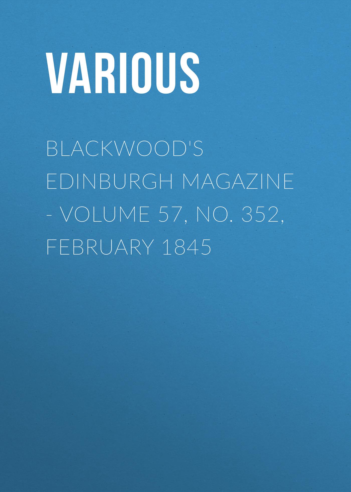 Various Blackwood's Edinburgh Magazine - Volume 57, No. 352, February 1845 henry woodward geological magazine volume 22