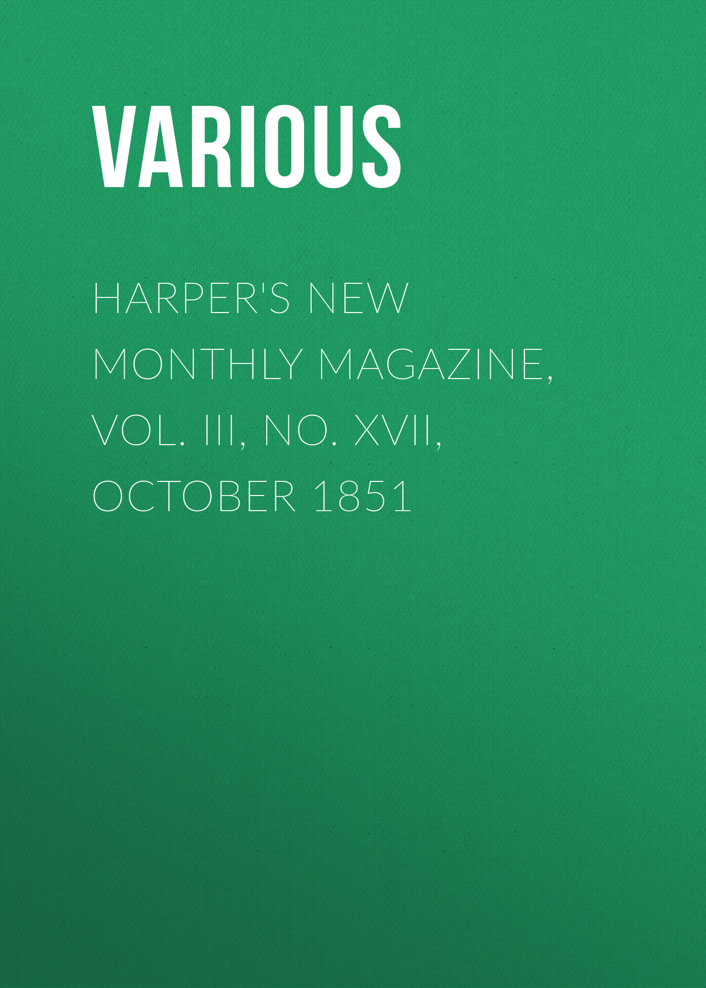 Harper\'s New Monthly Magazine, Vol. III, No. XVII, October 1851 ( Various  )