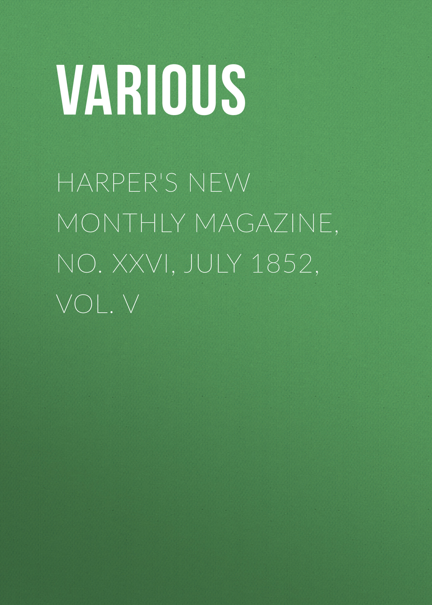Various Harper's New Monthly Magazine, No. XXVI, July 1852, Vol. V various harper s new monthly magazine vol iv no xx january 1852