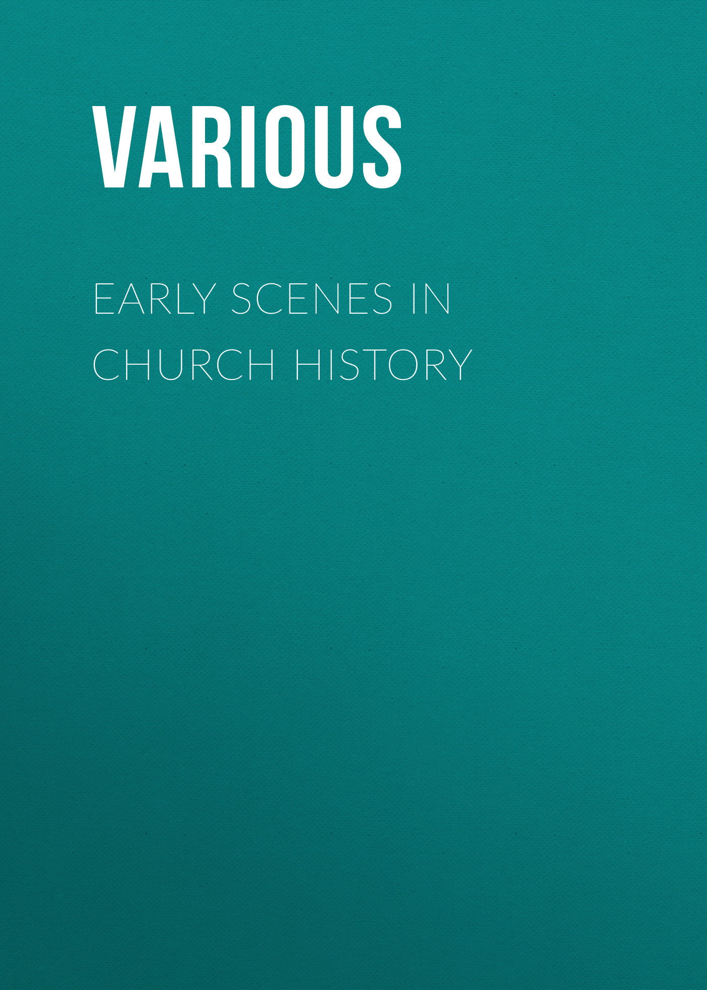Various Early Scenes in Church History