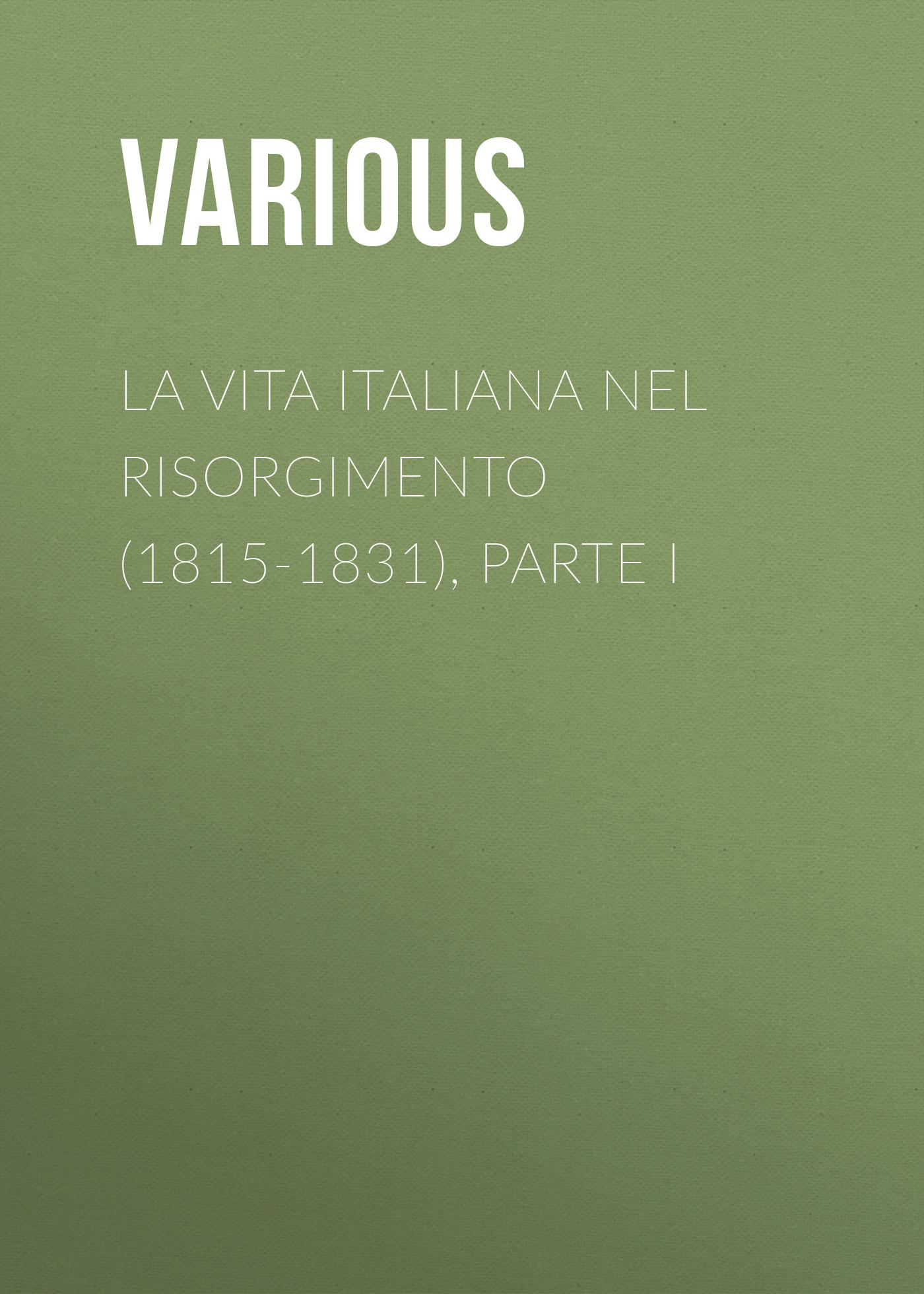 Various La vita Italiana nel Risorgimento (1815-1831), parte I bersezio vittorio la plebe parte i