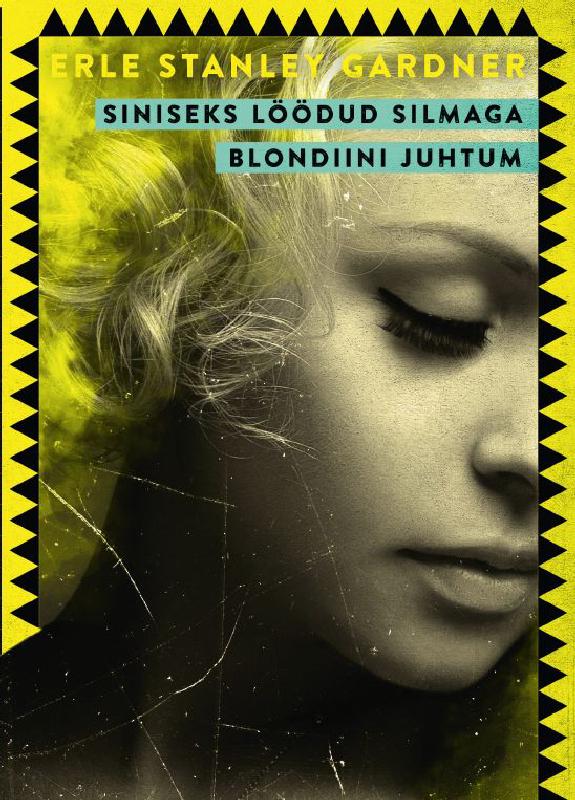 Erle Stanley Gardner Siniseks löödud silmaga blondiini juhtum erle stanley gardner siniseks löödud silmaga blondiini juhtum