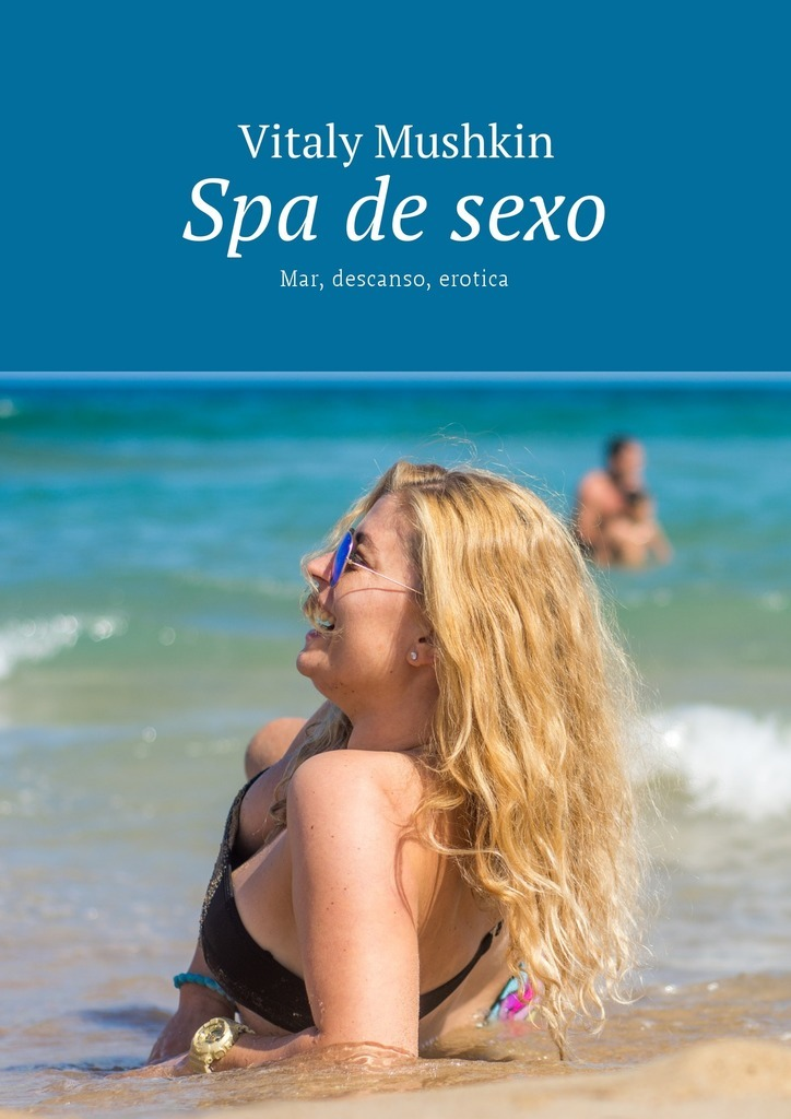 Виталий Мушкин Spa de sexo. Mar, descanso, erotica 2017 summer con exclusive