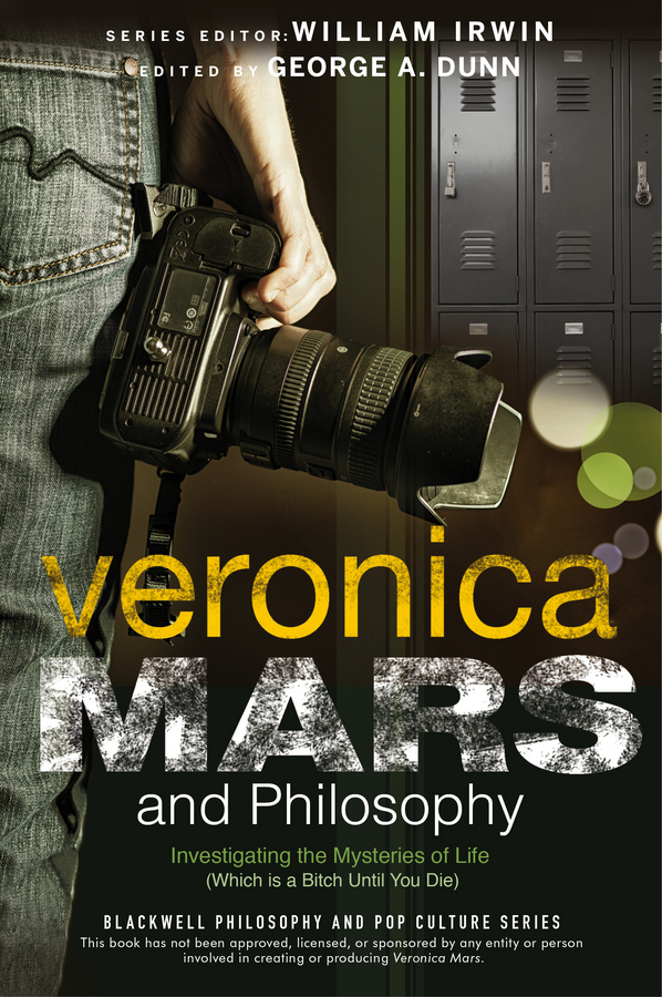 William Irwin Veronica Mars and Philosophy. Investigating the Mysteries of Life (Which is a Bitch Until You Die) the mars volta the mars volta amputechture