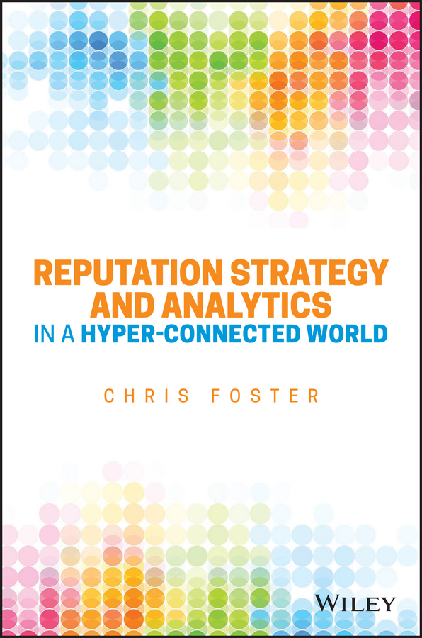 Chris Foster Reputation Strategy and Analytics in a Hyper-Connected World john jordan m information technology and innovation resources for growth in a connected world