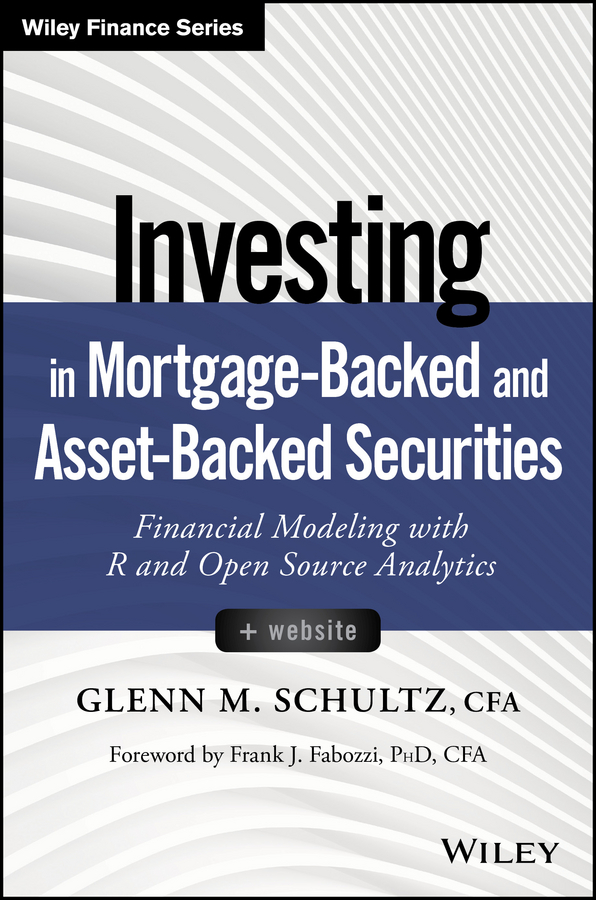 Frank Fabozzi J. Investing in Mortgage-Backed and Asset-Backed Securities. Financial Modeling with R and Open Source Analytics vishaal bhuyan b aarp reverse mortgages and linked securities the complete guide to risk pricing and regulation
