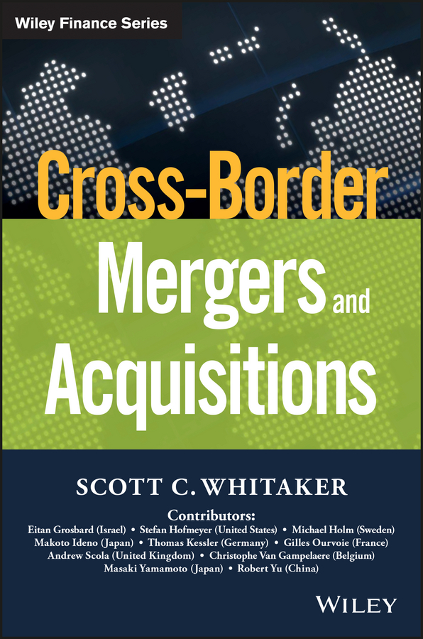 Scott Whitaker C. Cross-Border Mergers and Acquisitions michael frankel e s mergers and acquisitions deal makers building a winning team