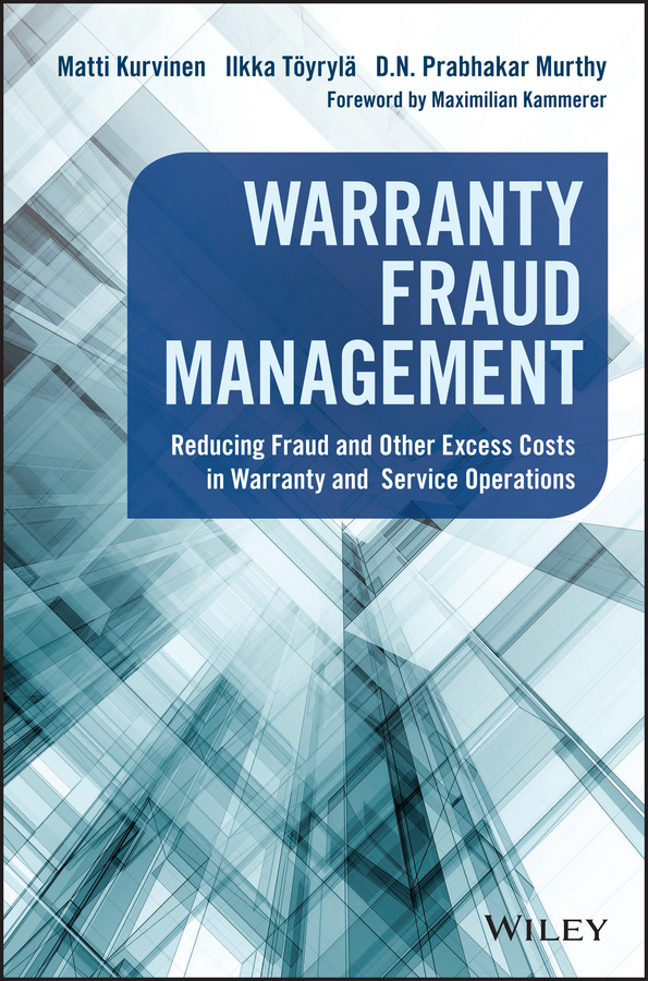Matti Kurvinen Warranty Fraud Management. Reducing Fraud and Other Excess Costs in Warranty and Service Operations