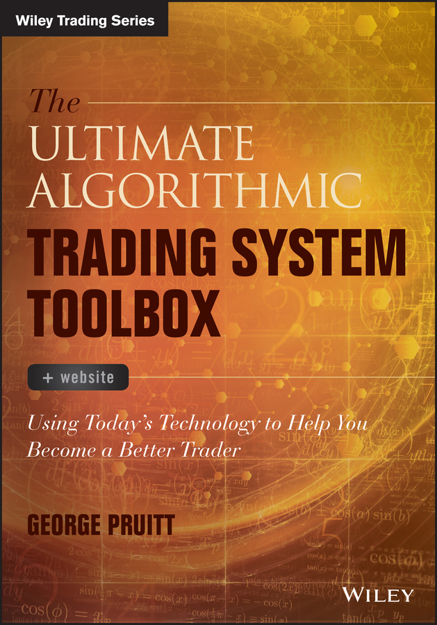 George Pruitt The Ultimate Algorithmic Trading System Toolbox + Website. Using Today's Technology To Help You Become A Better Trader trading up