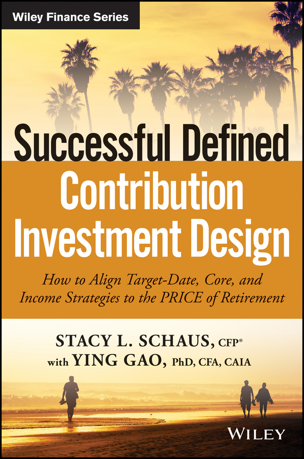Ying Gao Successful Defined Contribution Investment Design. How to Align Target-Date, Core, and Income Strategies to the PRICE of Retirement dolce gabbana dolce rosa excelsa туалетные духи 30 мл