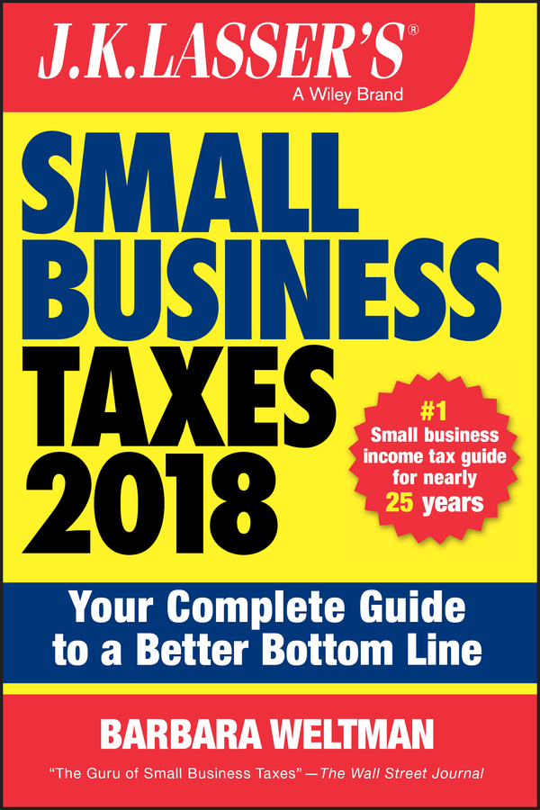 Barbara Weltman J.K. Lasser's Small Business Taxes 2018. Your Complete Guide to a Better Bottom Line max newnham tax for small business a survival guide