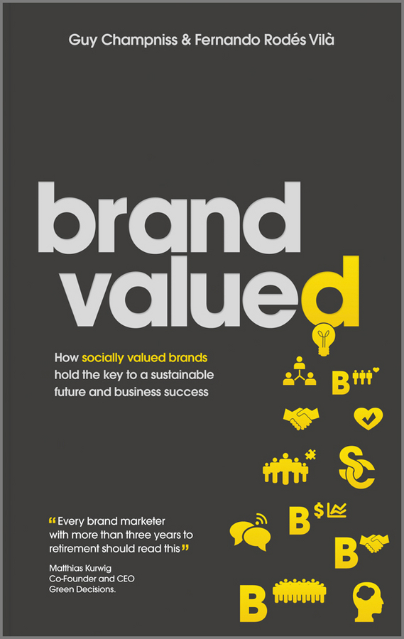 Guy Champniss Brand Valued. How socially valued brands hold the key to a sustainable future and business success guy champniss brand valued how socially valued brands hold the key to a sustainable future and business success