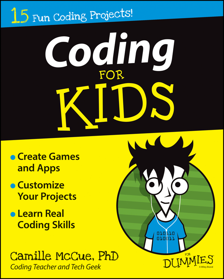 Camille McCue, Ph.D Coding For Kids For Dummies camille mccue getting started with coding get creative with code