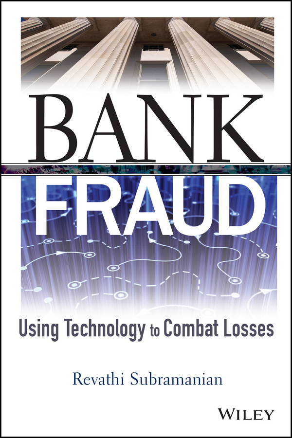 Revathi Subramanian Bank Fraud. Using Technology to Combat Losses bart baesens fraud analytics using descriptive predictive and social network techniques a guide to data science for fraud detection
