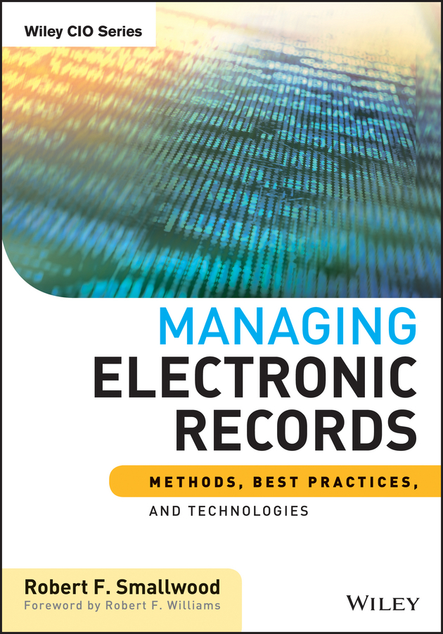 Robert Smallwood F. Managing Electronic Records. Methods, Best Practices, and Technologies taxonomy