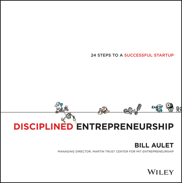 Bill Aulet Disciplined Entrepreneurship. 24 Steps to a Successful Startup josh linkner disciplined dreaming a proven system to drive breakthrough creativity